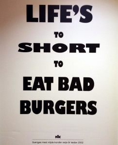 Life's to short to eat bad burgers